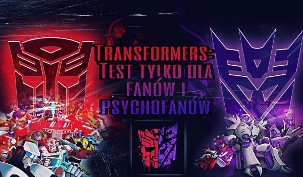 Ile pamiętasz z Transformers? Test dla fanów i psychofanów!