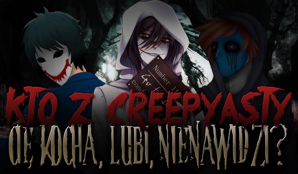 Kto z Creepypasty Cię kocha, lubi, a kto nienawidzi?