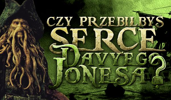 Czy przebiłbyś serce Davy'ego Jonesa?