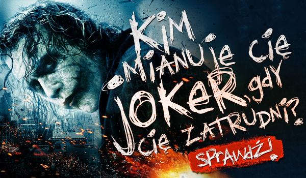 Kim mianuje Cię Joker, gdy Cię zatrudni?