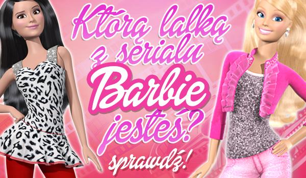 Którą lalką z serialu Barbie jesteś?