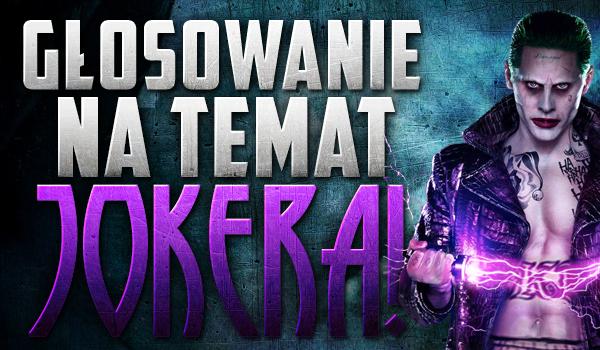 Głosowanie na temat Jokera!