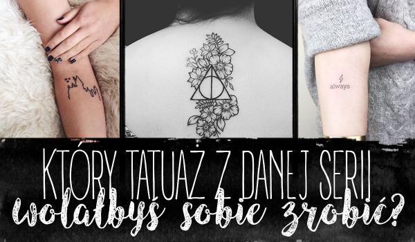 Który tatuaż z danej serii wolałbyś sobie zrobić?