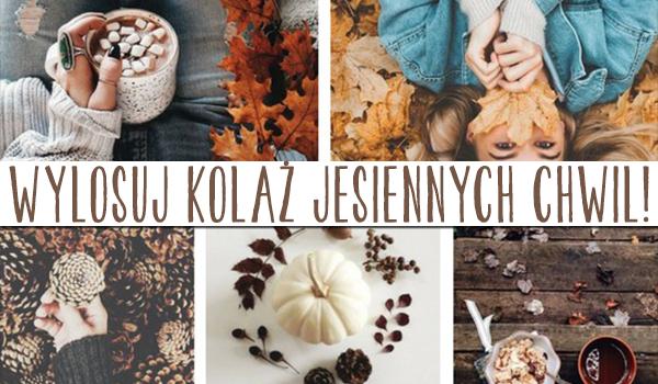 Wylosuj kolaż jesiennych chwil!