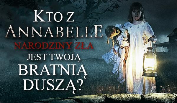 Kto z Annabelle: Narodziny Zła jest Twoją bratnią duszą?