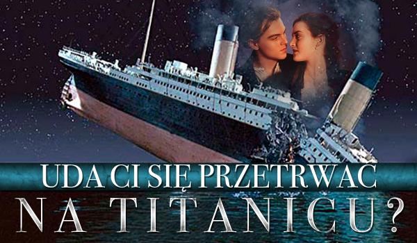 Czy uda Ci się przetrwać na Titanicu?