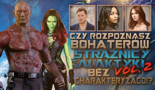 """Czy rozpoznasz bohaterów """"Strażnicy Galaktyki vol. 2"""" bez charakteryzacji? 12 postaci!"""