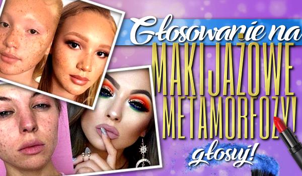 Głosowanie na makijażowe metamorfozy!
