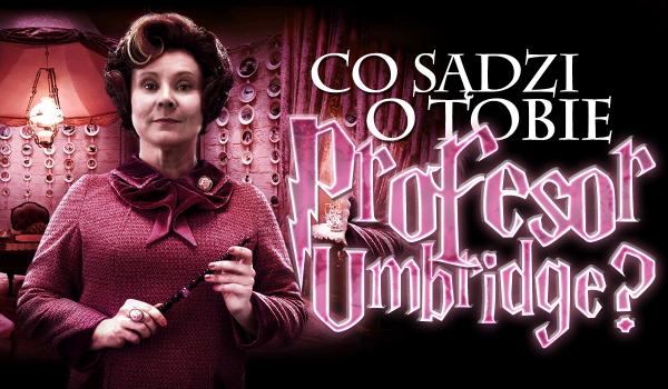 Co sądzi o Tobie profesor Umbridge?