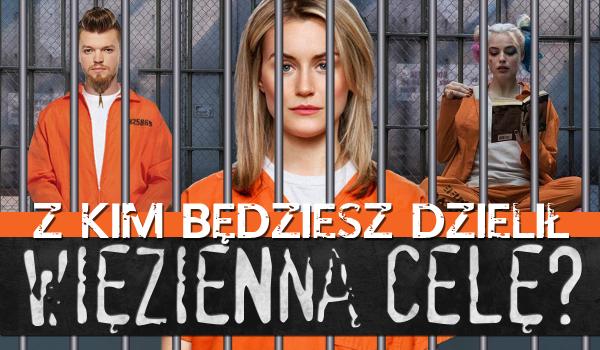 Kto będzie Twoim towarzyszem w celi?