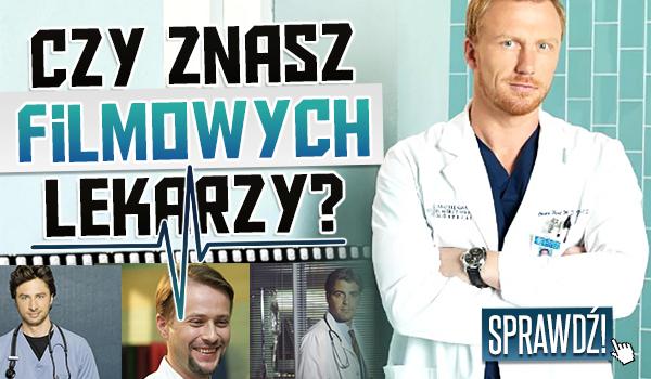Czy znasz filmowych lekarzy?