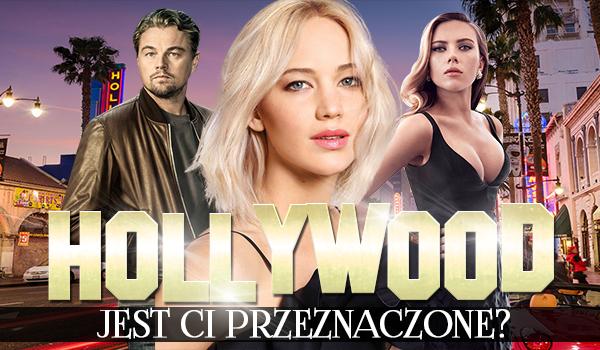 Czy Hollywood jest Ci przeznaczone?
