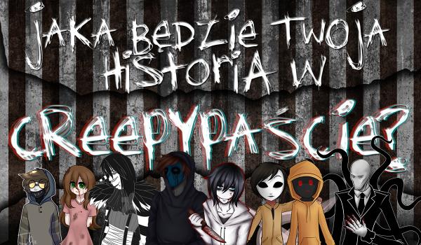 Jak będzie wyglądać Twoja historia w Creepypaście?