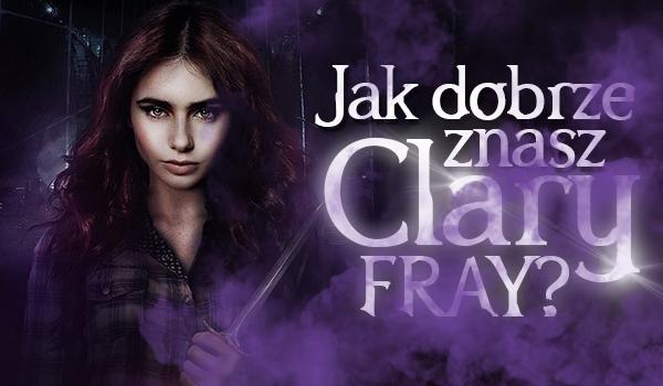 Jak dobrze znasz Clary Fray?
