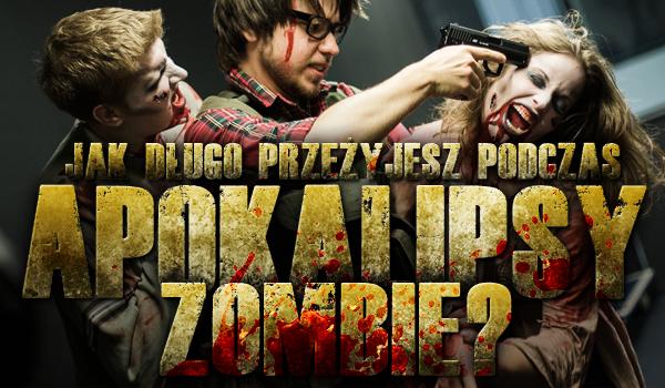 Jak długo przeżyjesz podczas apokalipsy zombie?