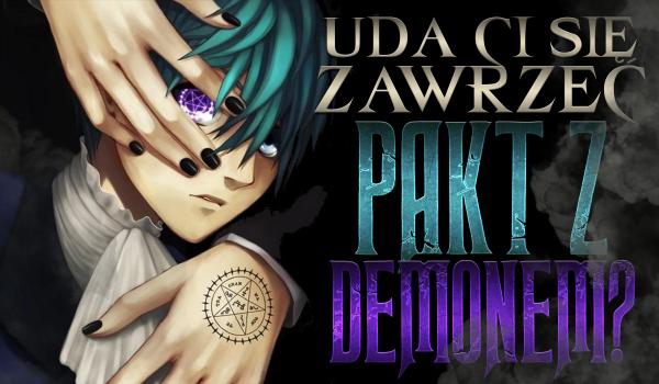 Czy uda Ci się zawrzeć pakt z demonem?