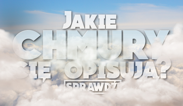 Jakie chmury Cię opisują?