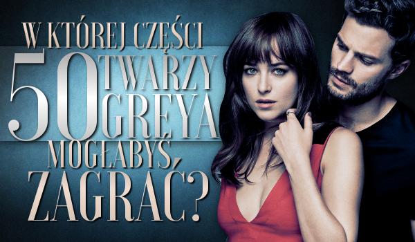 """W której części trylogii """"50 Twarzy Greya"""" mogłabyś wystąpić?"""