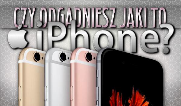 Czy odgadniesz jaki to iPhone?