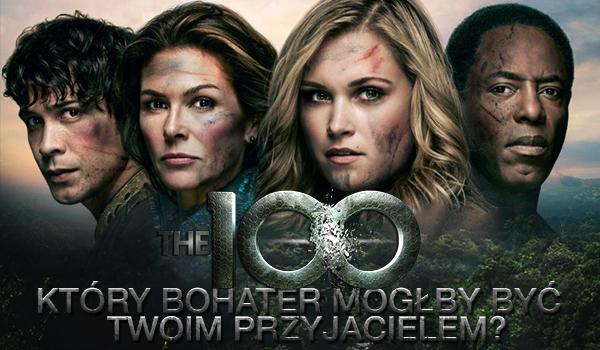 Który bohater serialu The 100 mógłby zostać Twoim przyjacielem?