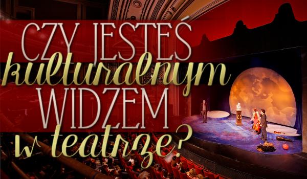 Czy jesteś kulturalnym widzem w teatrze?