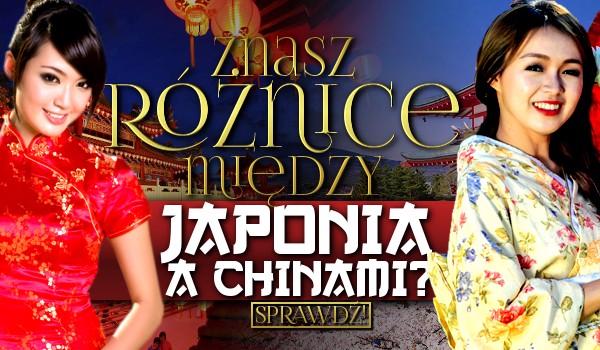 Znasz różnice między Japonią a Chinami?