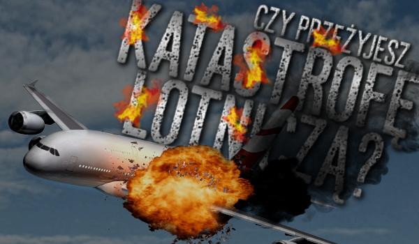 Czy uda Ci się przeżyć katastrofę lotniczą?