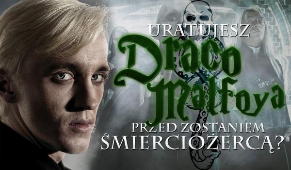 Czy uda Ci się uratować Dracona Malfoya przed zostaniem Śmierciożercą?