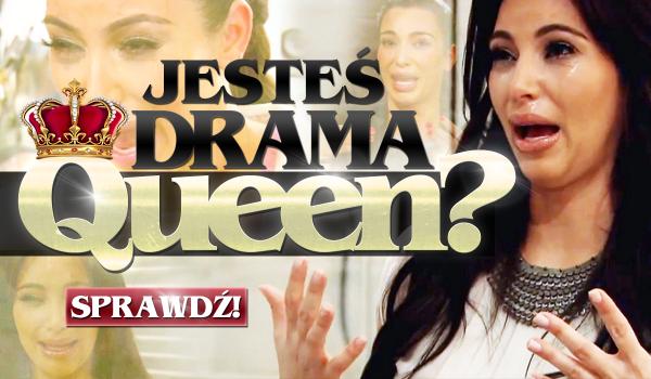 Czy jesteś drama queen?