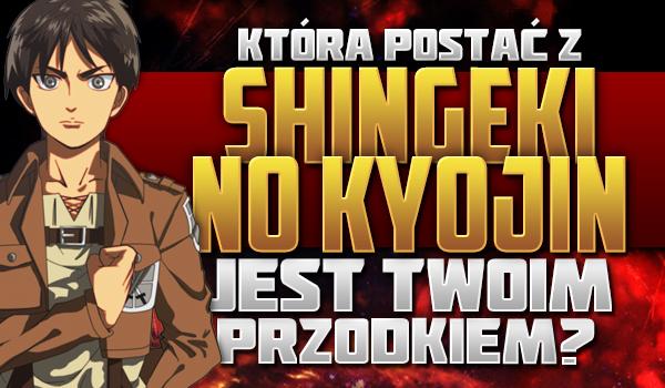Która postać z anime Shingeki no Kyojin jest Twoim przodkiem?