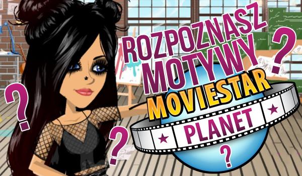 """Czy rozpoznasz motywy z """"MovieStarPlanet""""?"""