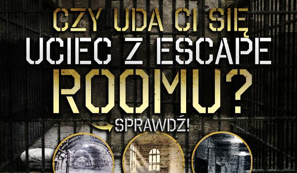 Czy uda Ci się uciec z escape roomu?