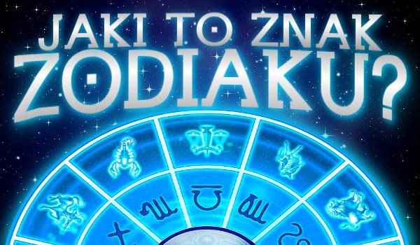 Jaki to znak zodiaku?