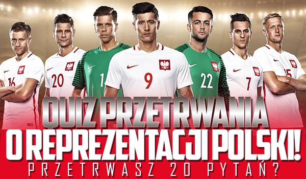 Quiz przetrwania – Czy uda Ci się odpowiedzieć poprawnie na 20 pytań o reprezentacji Polski?