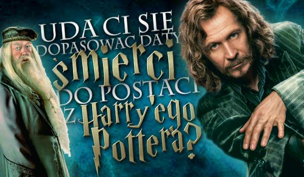 """Uda Ci się dopasować daty śmierci do postaci z """"Harry'ego Pottera""""?"""