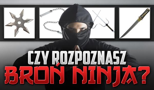 Rozpoznasz broń ninja?