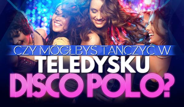 Czy mógłbyś tańczyć w teledysku disco polo?