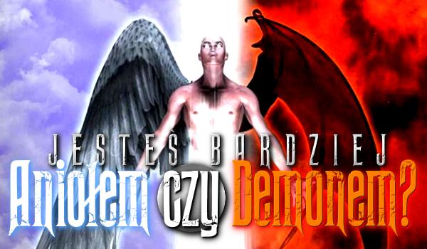 Jesteś bardziej aniołem czy demonem?
