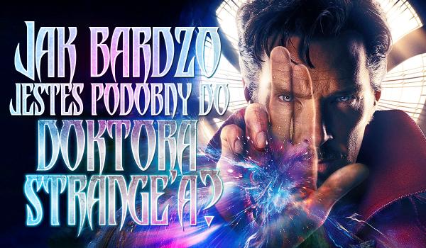 Jak bardzo jesteś podobny do Doktora Strange'a?