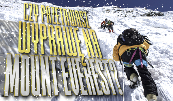 Czy przetrwasz wyprawę na Mount Everest?