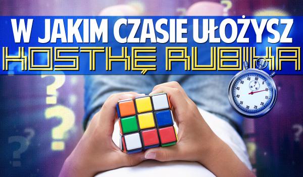 W jakim czasie ułożysz kostkę Rubika?