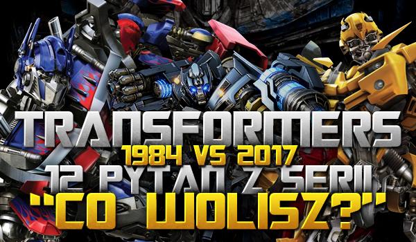 """Transformers 1984 vs 2017 – 12 pytań z serii """"Co wolisz""""!"""