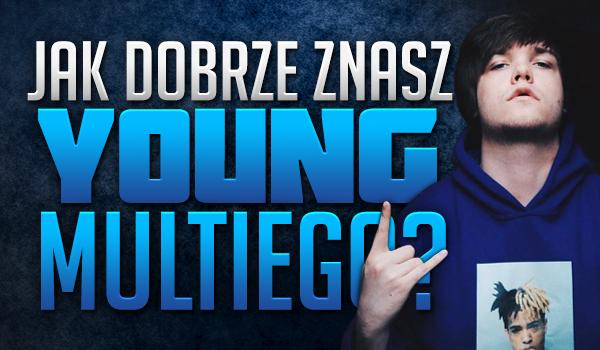 Jak dobrze znasz Young Multiego?