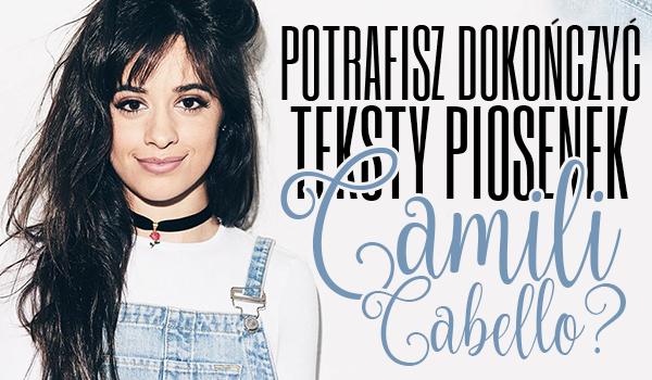 Czy potrafisz dokończyć tekst 7 piosenek Camili Cabello?