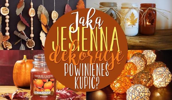 Jaką jesienną ozdobę powinieneś sobie kupić?