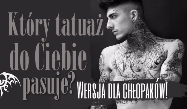 Jaki tatuaż do Ciebie pasuje? Wersja dla chłopaków!