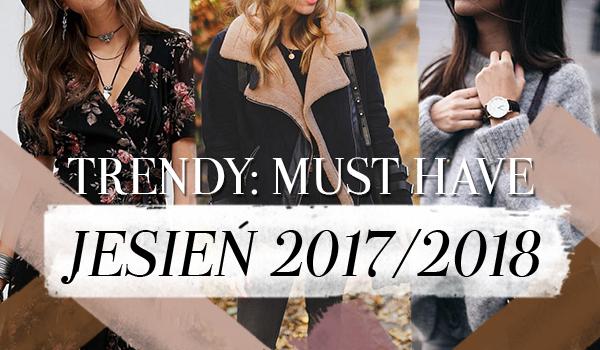 Trendy: Must Have jesień 2017. Zobacz, jakie ubrania i dodatki musisz mieć w swojej szafie jesienią 2017!