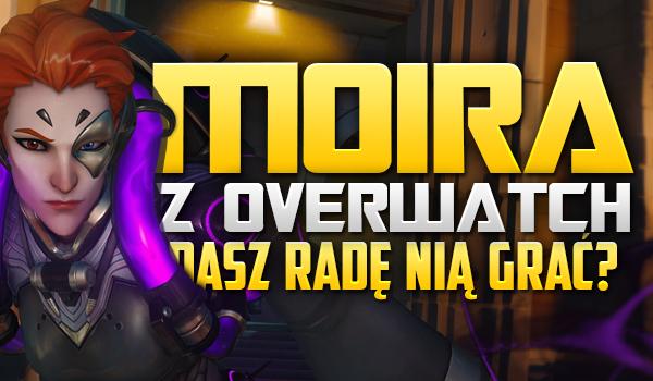"""Moira z """"Overwatch"""" – czy dasz radę nią grać?"""