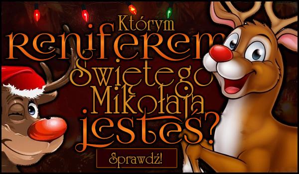 Którym reniferem Świętego Mikołaja jesteś?