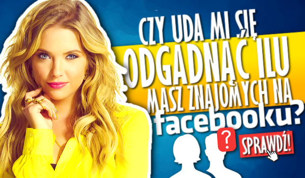 Czy uda mi się odgadnąć, ilu masz znajomych na Facebooku?